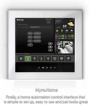 myro:home Finally, a home automation control interface that is simple to set up, easy to use and just looks great